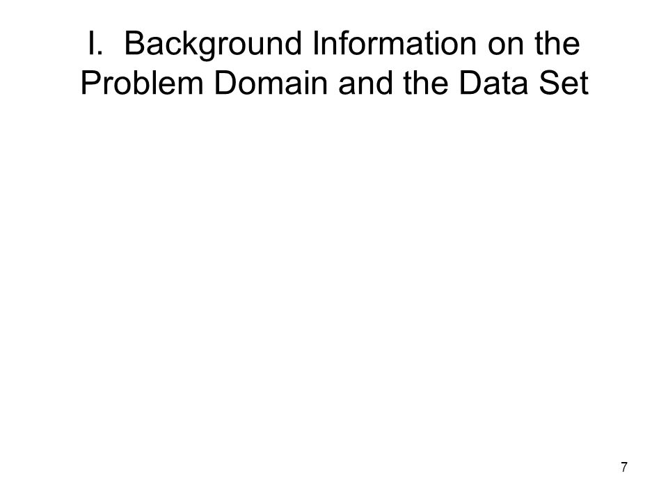 I. Background Information on the Problem Domain and the Data Set 7