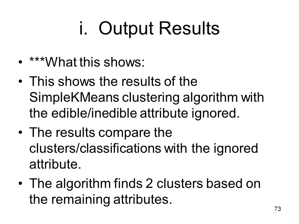 i. Output Results ***What this shows: This shows the results of the SimpleKMeans clustering algorithm with the edible/inedible attribute ignored. The