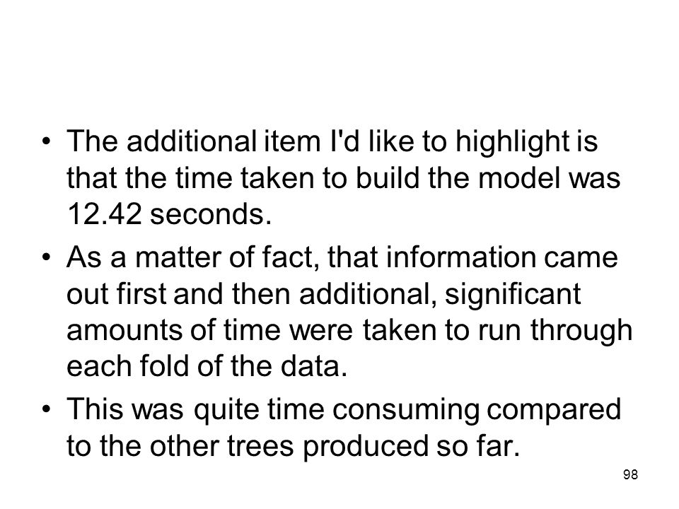 The additional item I d like to highlight is that the time taken to build the model was 12.42 seconds.