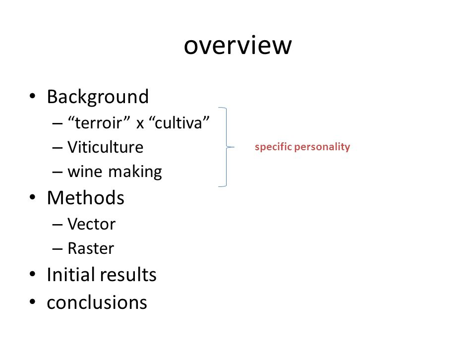 "overview Background – ""terroir"" x ""cultiva"" – Viticulture – wine making Methods – Vector – Raster Initial results conclusions specific personality"