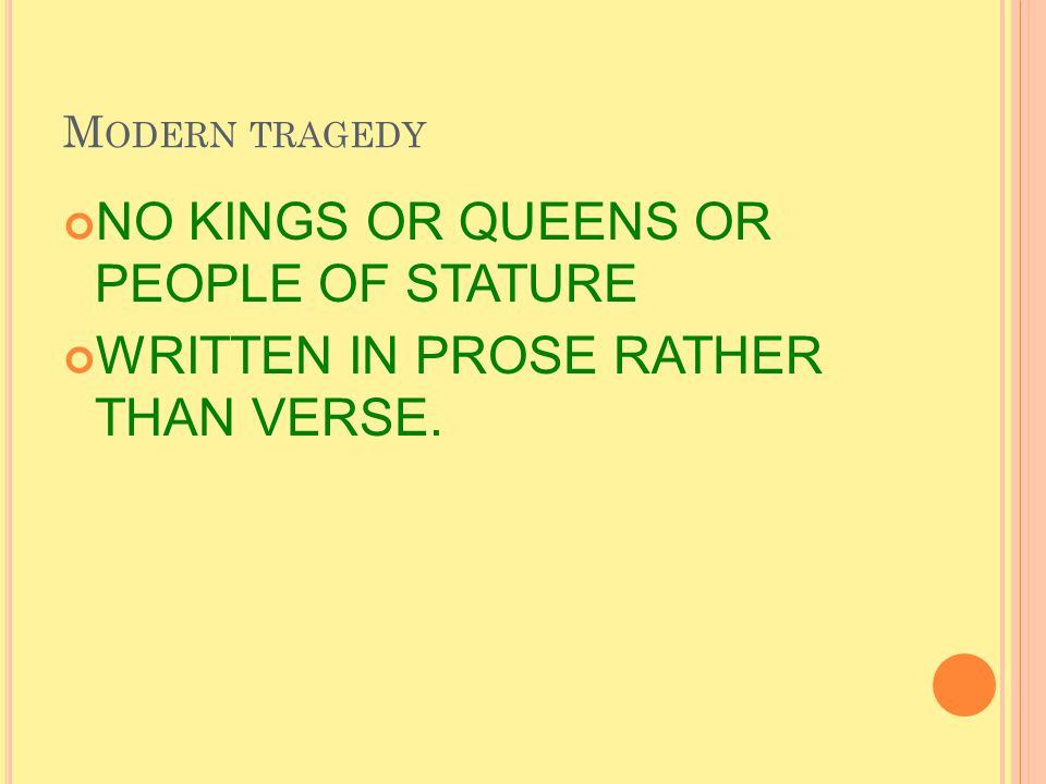 M ODERN TRAGEDY NO KINGS OR QUEENS OR PEOPLE OF STATURE WRITTEN IN PROSE RATHER THAN VERSE.