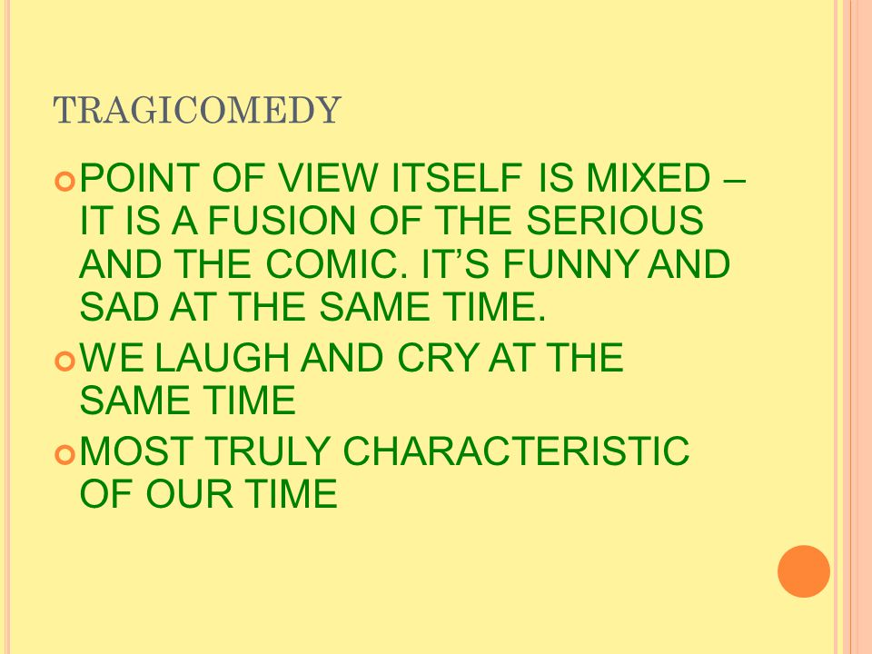 TRAGICOMEDY POINT OF VIEW ITSELF IS MIXED – IT IS A FUSION OF THE SERIOUS AND THE COMIC.