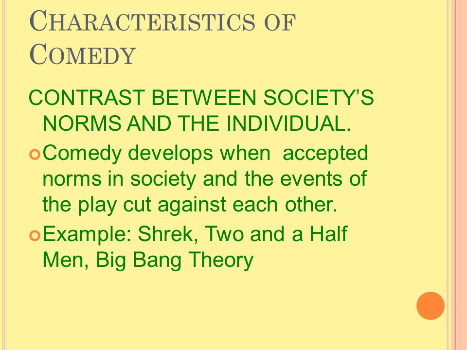 C HARACTERISTICS OF C OMEDY CONTRAST BETWEEN SOCIETY'S NORMS AND THE INDIVIDUAL.