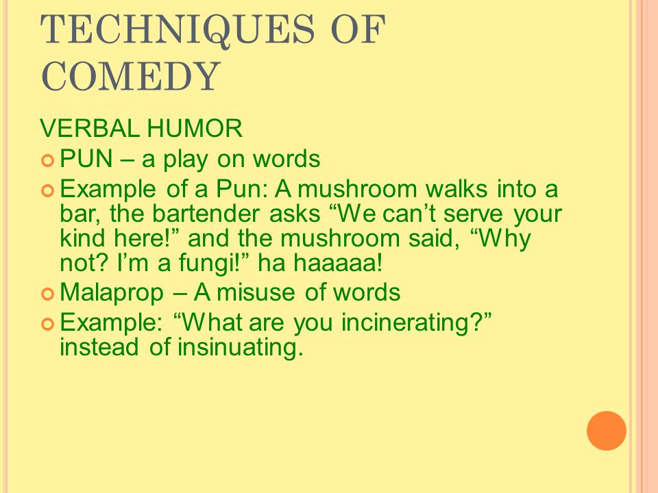 TECHNIQUES OF COMEDY COMEDY OF CHARACTER The discrepancy lies in the way a character sees his or herself or how he or she pretends to be as opposed to the way he or she really is.