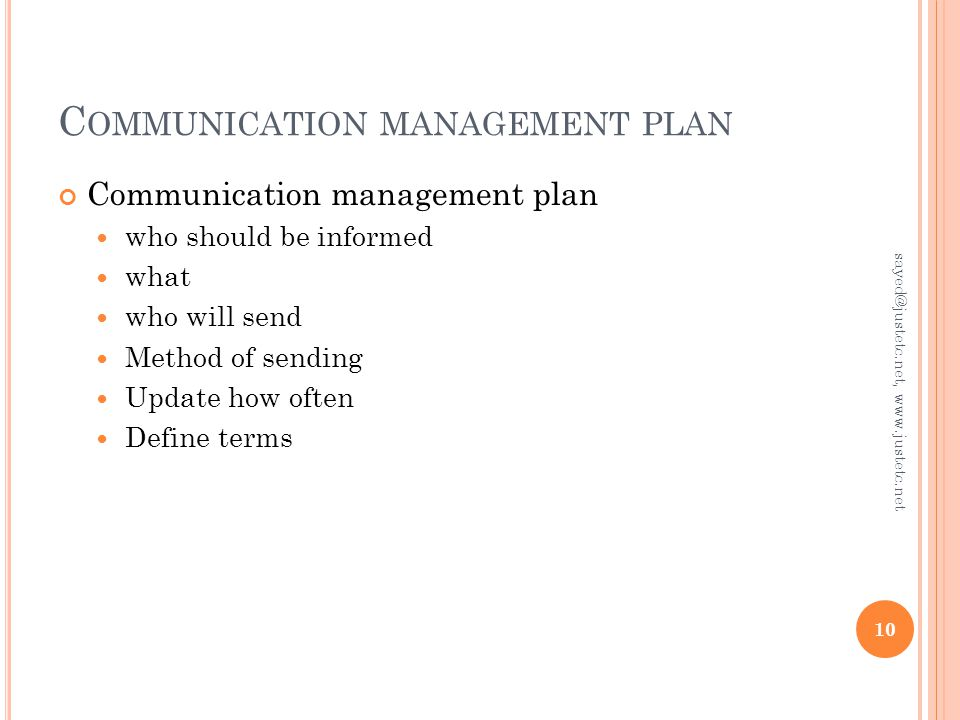 C OMMUNICATION MANAGEMENT PLAN Communication management plan who should be informed what who will send Method of sending Update how often Define terms 10 sayed@justetc.net, www.justetc.net