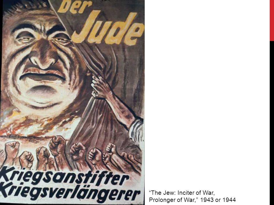 The Jew: Inciter of War, Prolonger of War, 1943 or 1944