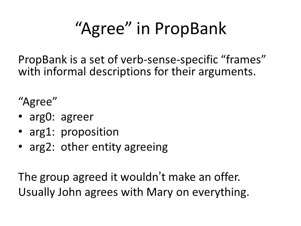 Agree in PropBank PropBank is a set of verb-sense-specific frames with informal descriptions for their arguments.