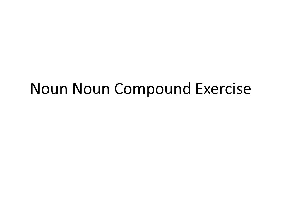 Noun Noun Compound Exercise