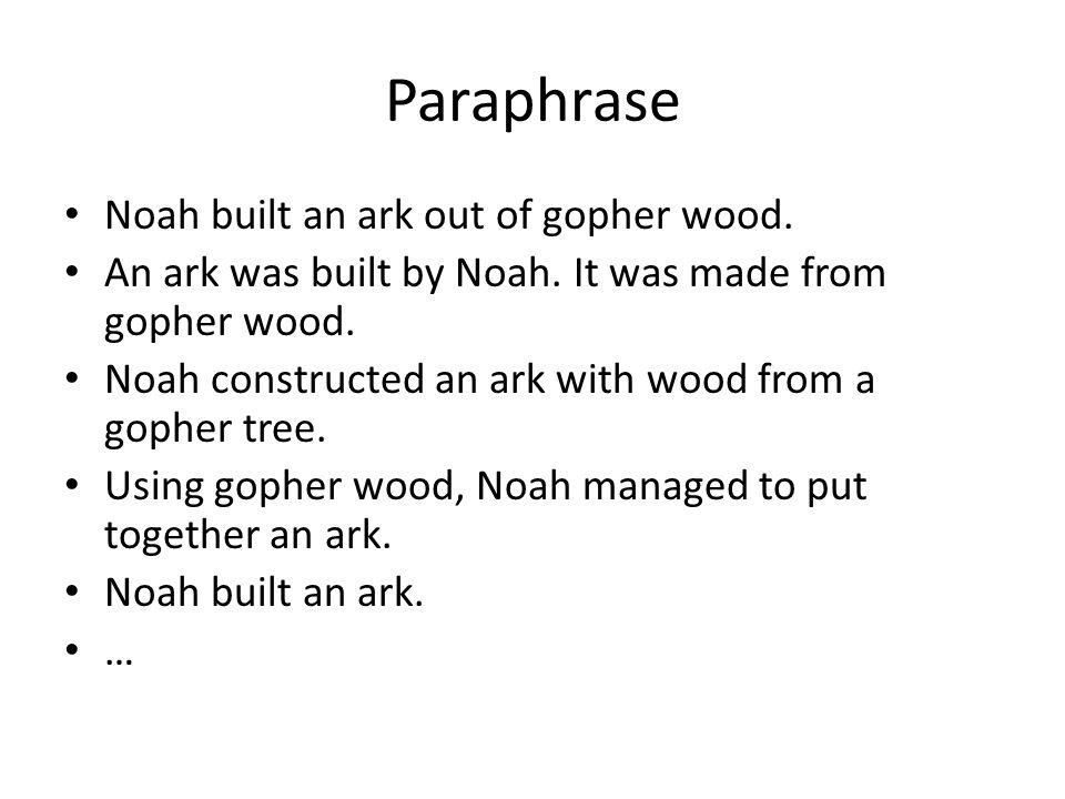 Paraphrase Noah built an ark out of gopher wood. An ark was built by Noah.