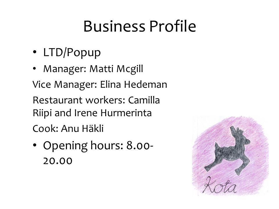 Business Profile LTD/Popup Manager: Matti Mcgill Vice Manager: Elina Hedeman Restaurant workers: Camilla Riipi and Irene Hurmerinta Cook: Anu Häkli Opening hours: 8.00- 20.00