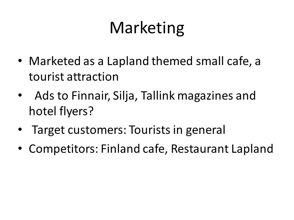 Marketing Marketed as a Lapland themed small cafe, a tourist attraction Ads to Finnair, Silja, Tallink magazines and hotel flyers.