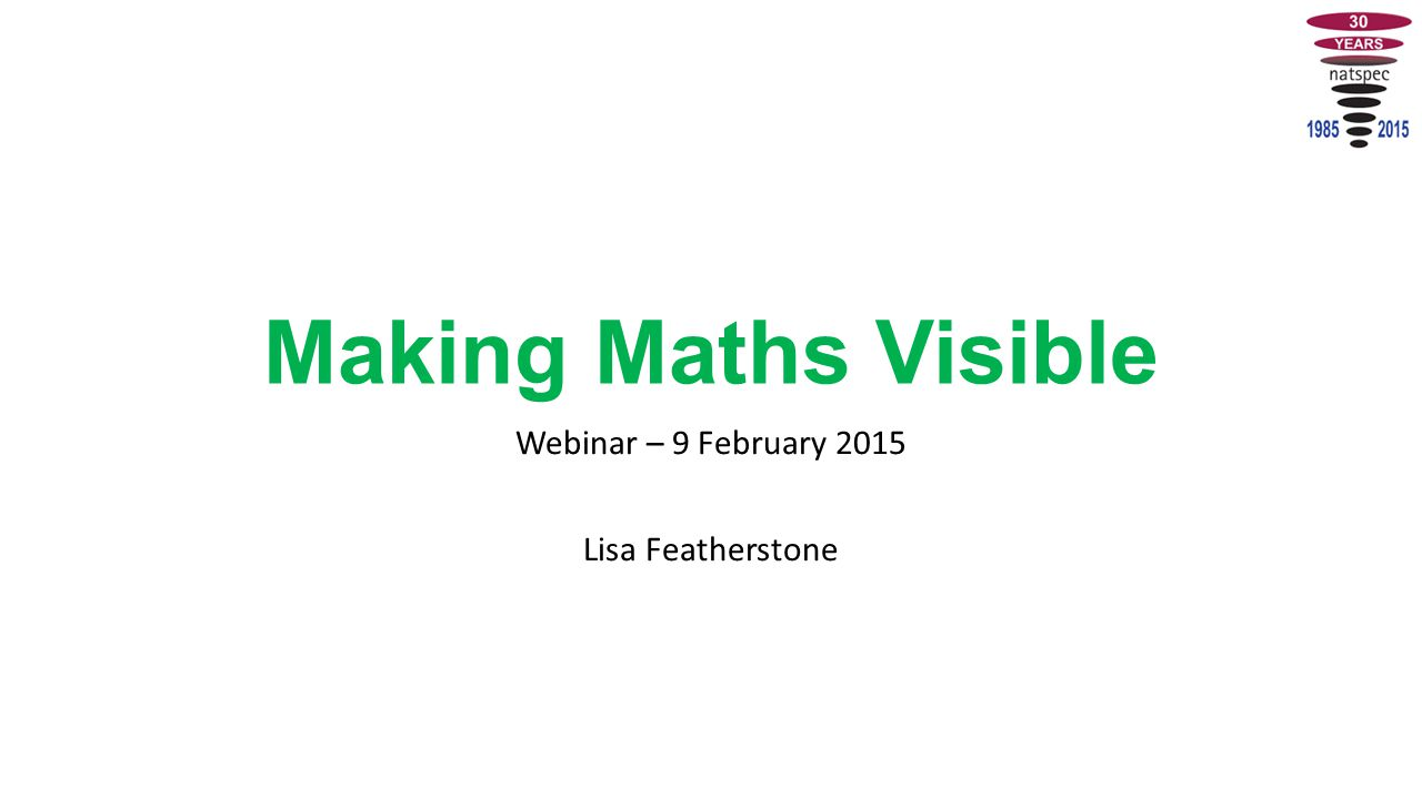 Making Maths Visible Webinar – 9 February 2015 Lisa Featherstone