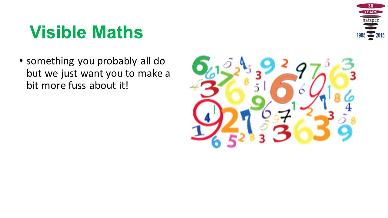 Visible Maths something you probably all do but we just want you to make a bit more fuss about it!