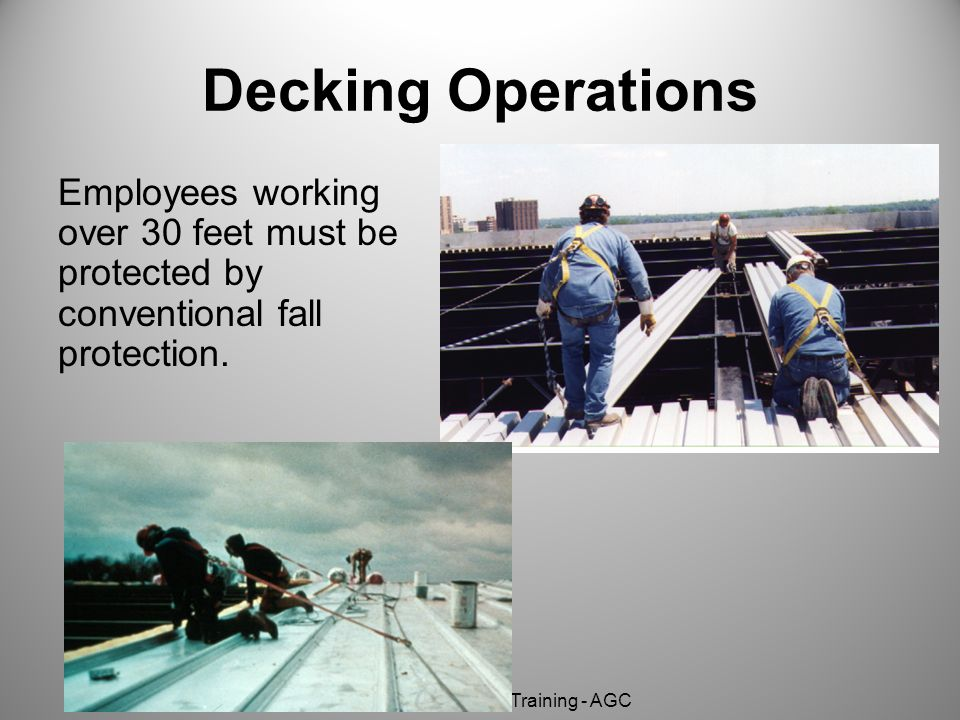 OSHA Susan Harwood Training - AGC Decking Operations Employees working over 30 feet must be protected by conventional fall protection.