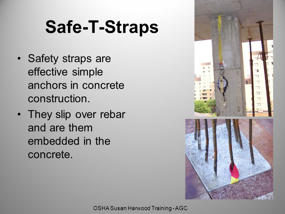 OSHA Susan Harwood Training - AGC Safe-T-Straps Safety straps are effective simple anchors in concrete construction. They slip over rebar and are them