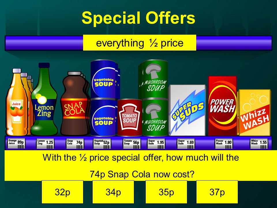 Special Offers With the ½ price special offer, how much will the 74p Snap Cola now cost.
