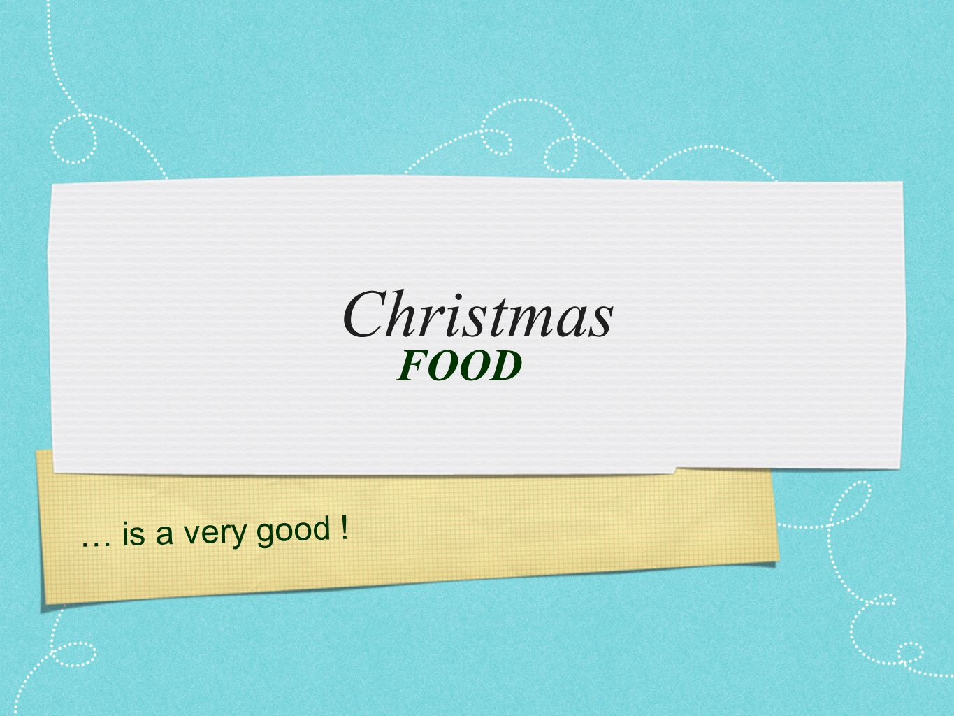 … is a very good ! Christmas FOOD