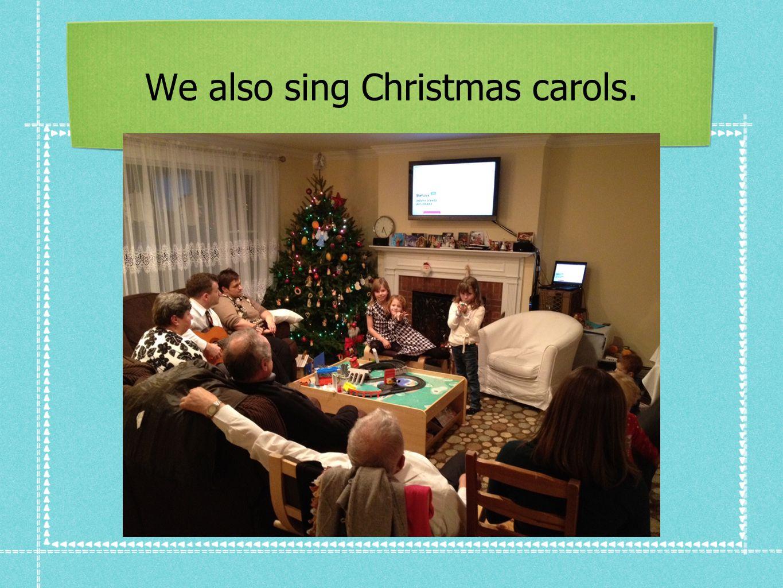 We also sing Christmas carols.