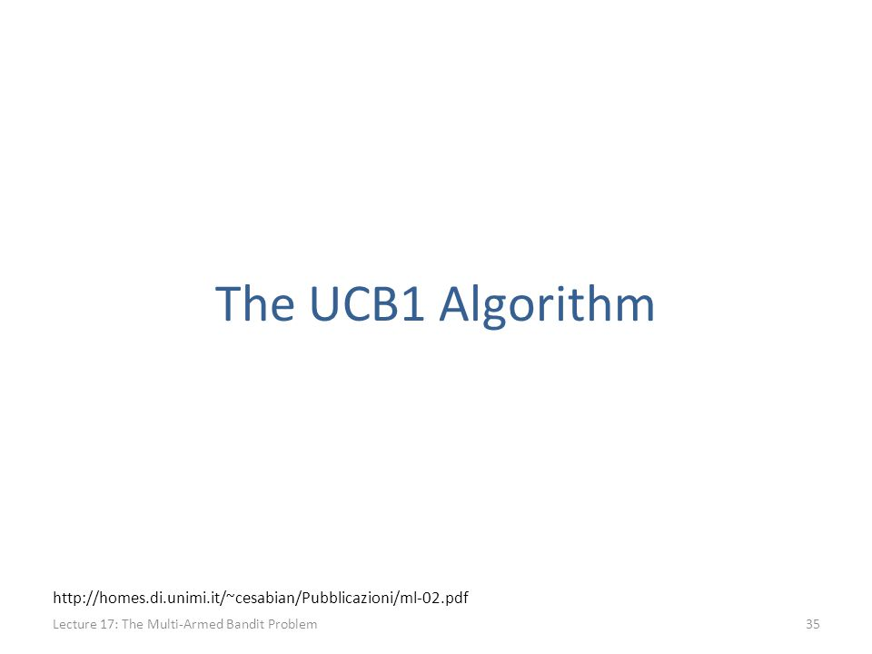 The UCB1 Algorithm Lecture 17: The Multi-Armed Bandit Problem35 http://homes.di.unimi.it/~cesabian/Pubblicazioni/ml-02.pdf