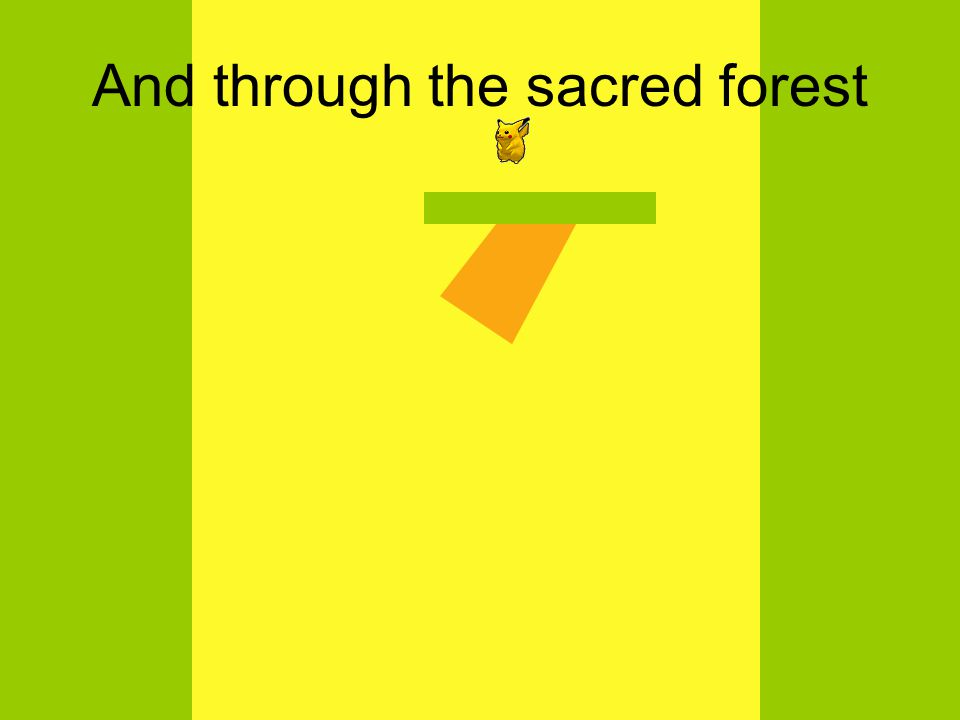 And through the sacred forest