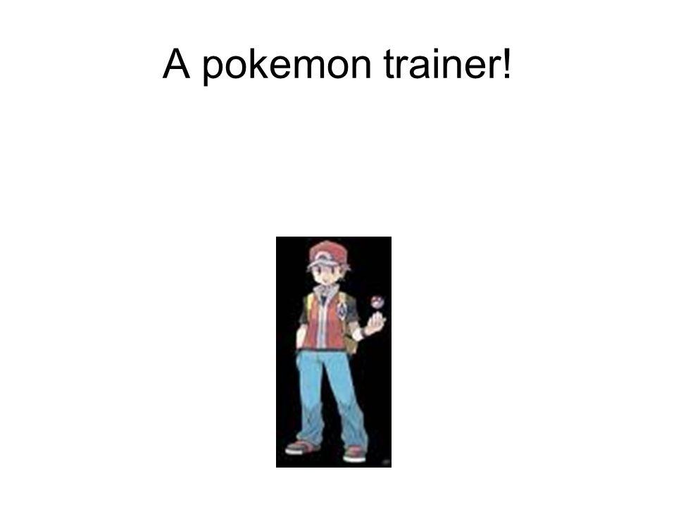 A pokemon trainer!