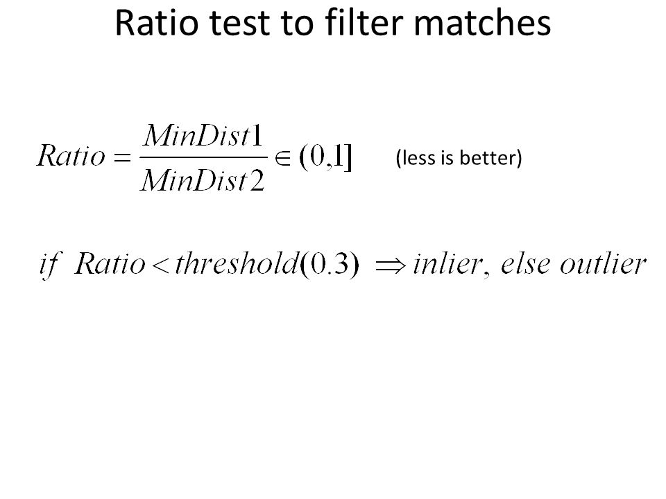 Ratio test to filter matches (less is better)
