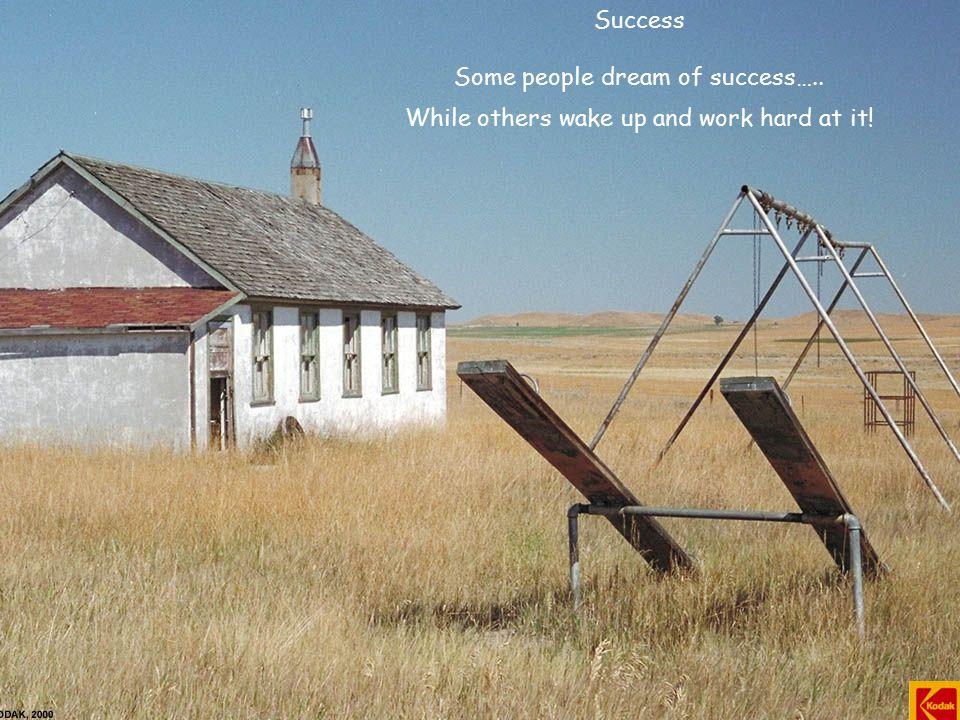 Success Some people dream of success….. While others wake up and work hard at it!