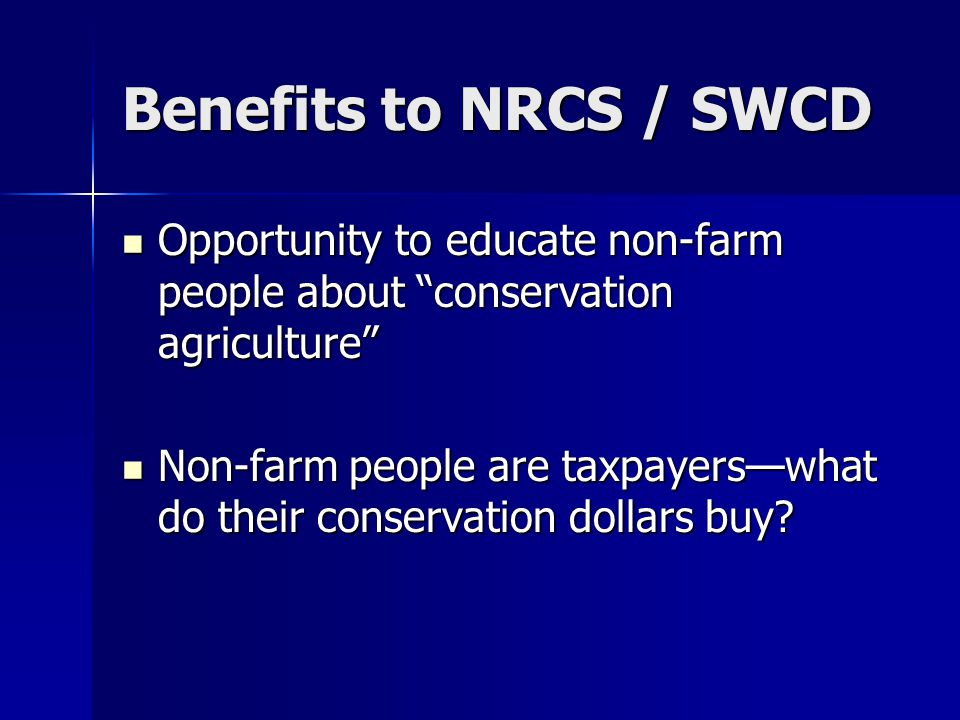 Benefits to NRCS / SWCD President Bush's faith-based initiative President Bush's faith-based initiative Build relationships with local agri- business