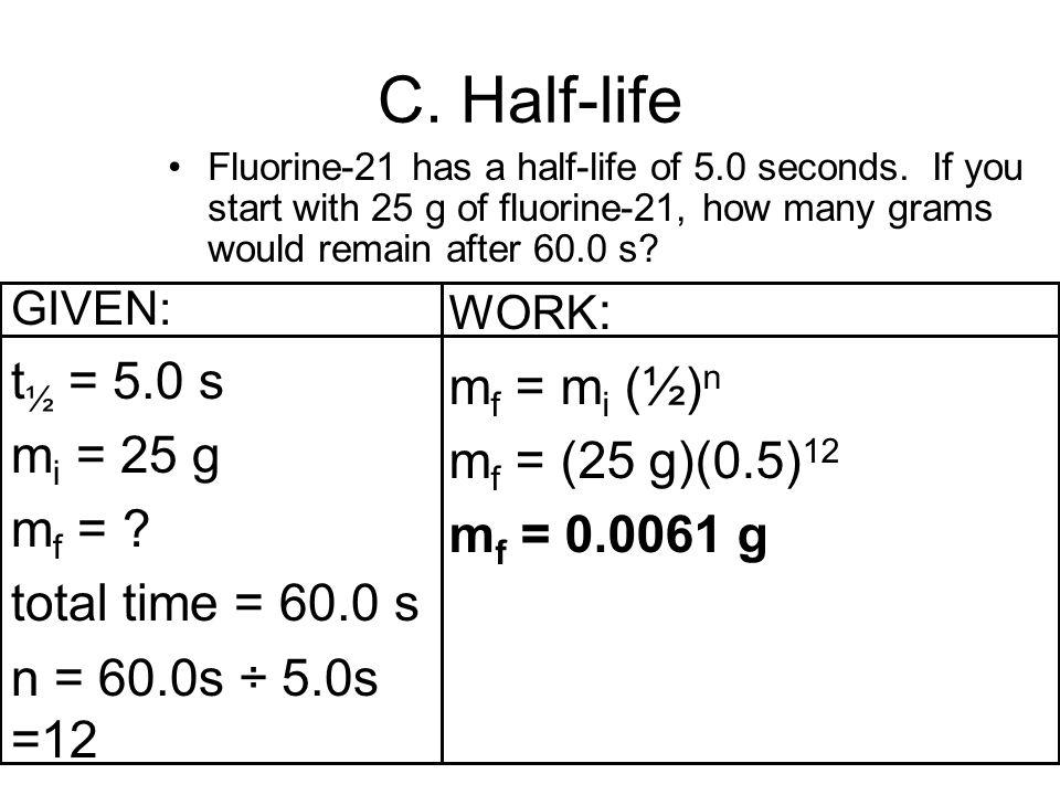 C. Half-life Fluorine-21 has a half-life of 5.0 seconds.