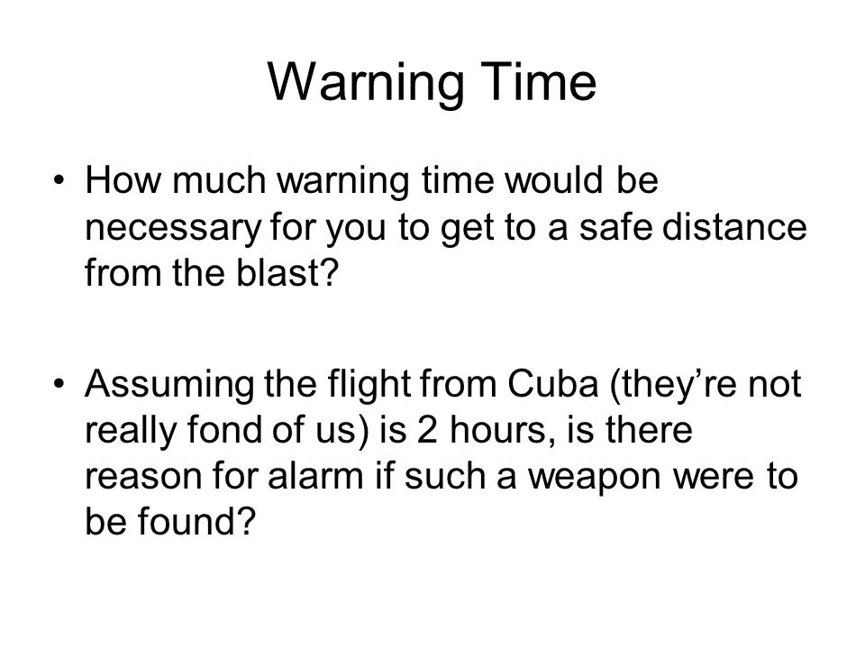Warning Time How much warning time would be necessary for you to get to a safe distance from the blast.