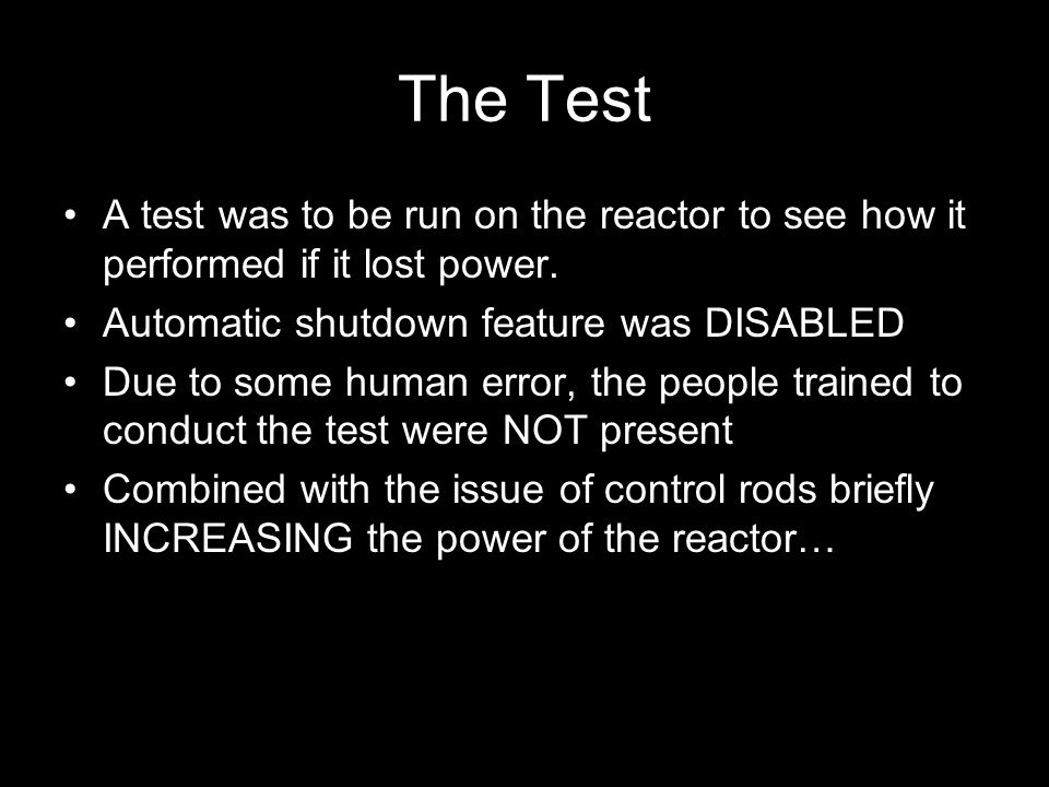 The Test A test was to be run on the reactor to see how it performed if it lost power.