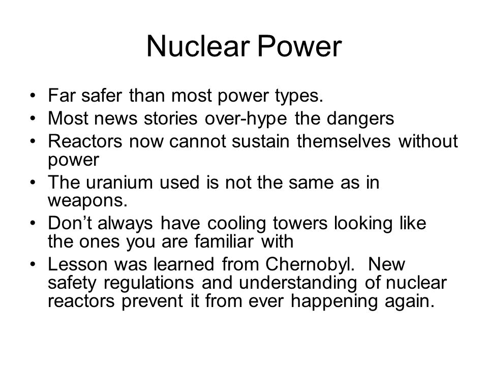 Nuclear Power Far safer than most power types.