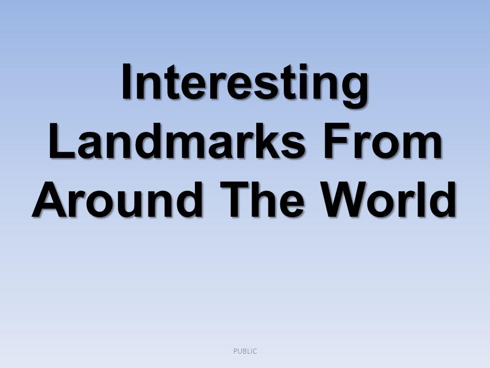 Interesting Landmarks From Around The World PUBLIC