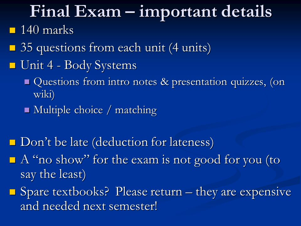 Final Exam – important details 140 marks 140 marks 35 questions from each unit (4 units) 35 questions from each unit (4 units) Unit 4 - Body Systems U