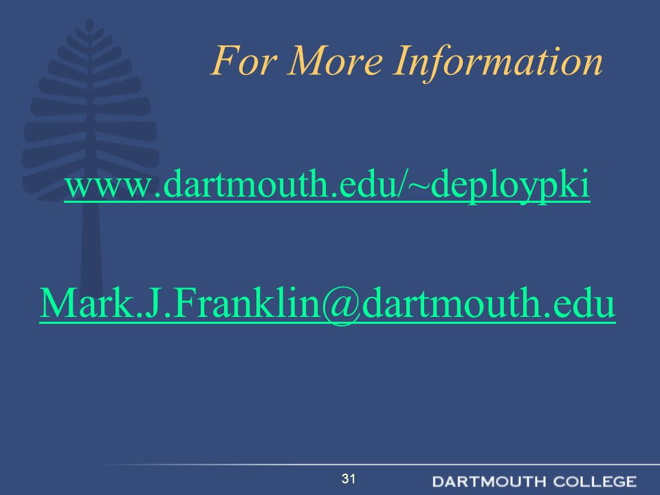 31 For More Information www.dartmouth.edu/~deploypki Mark.J.Franklin@dartmouth.edu