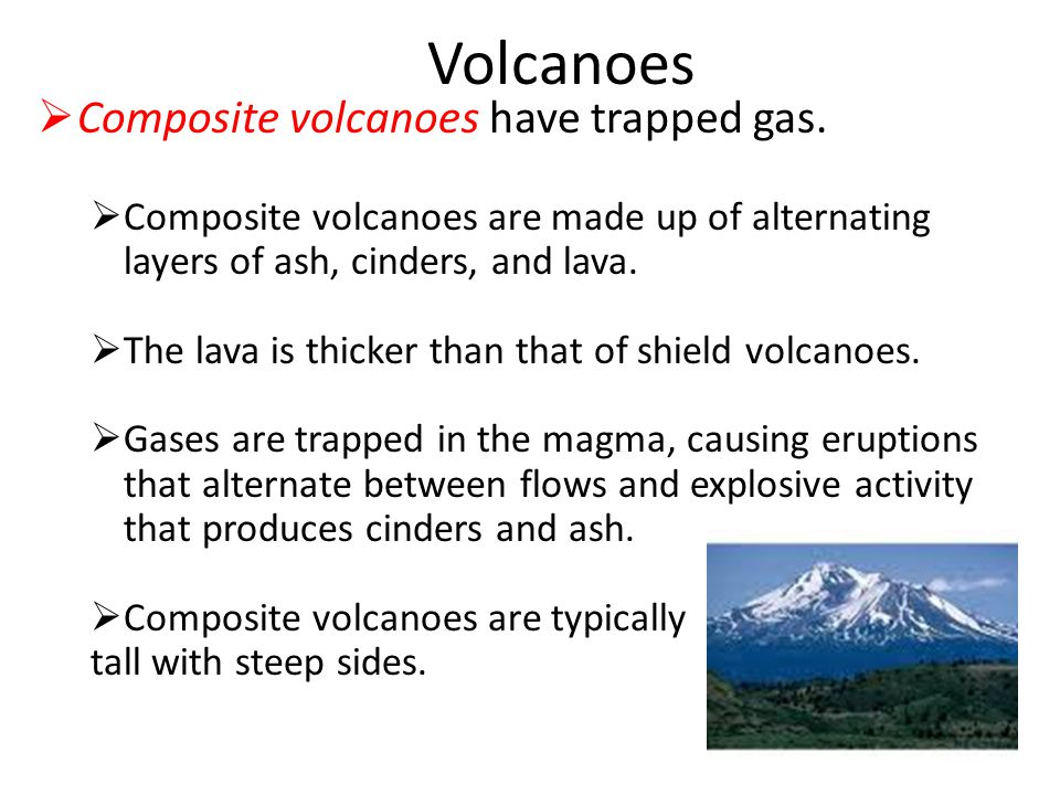 There are 3 Types of Volcanoes  Shield volcanoes have mild eruptions.