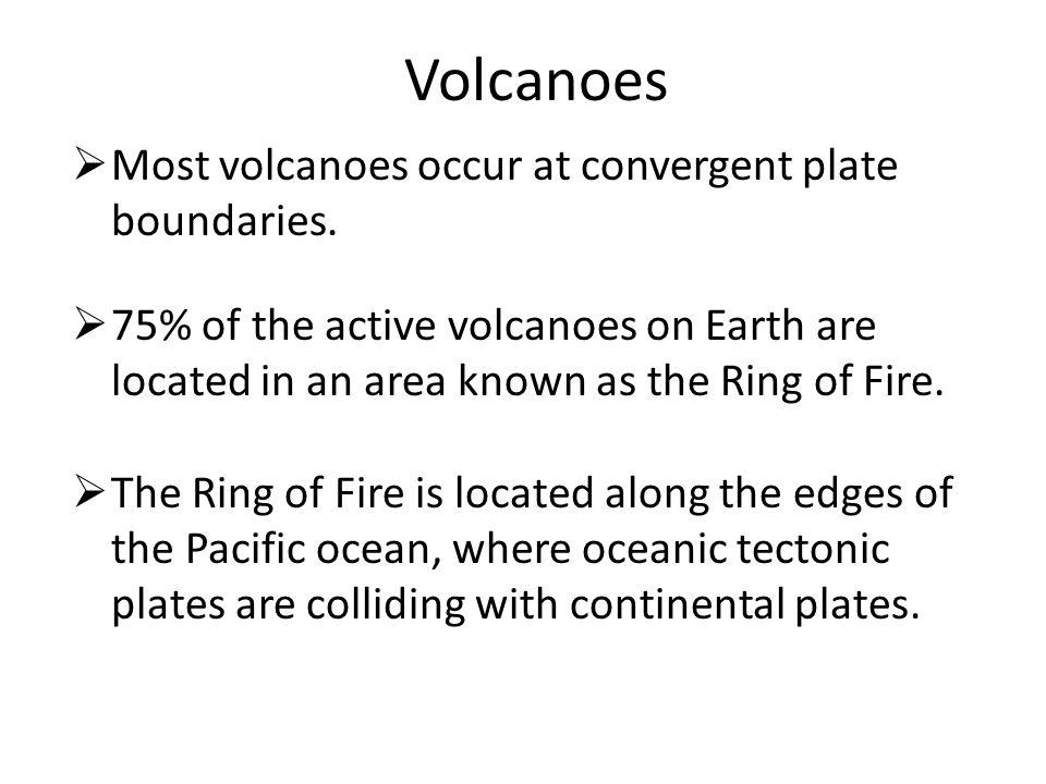 Volcanoes  Cinder cones are the most abundant volcano.