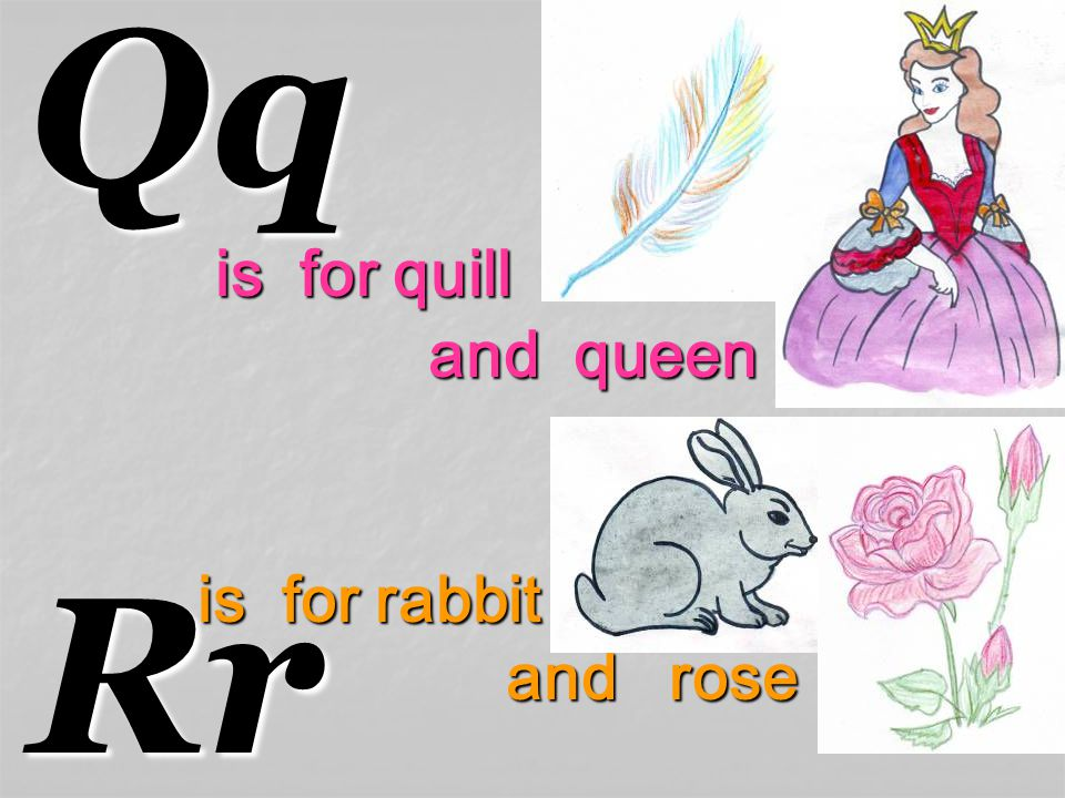 QqRr is for quill and queen and queen is for rabbit and rose and rose