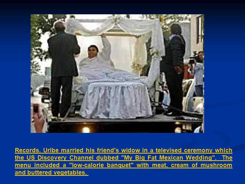 Records. Uribe married his friend's widow in a televised ceremony which the US Discovery Channel dubbed
