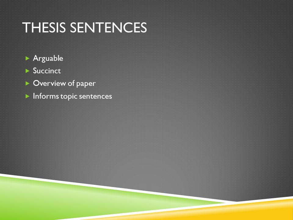 THESIS SENTENCES  Arguable  Succinct  Overview of paper  Informs topic sentences