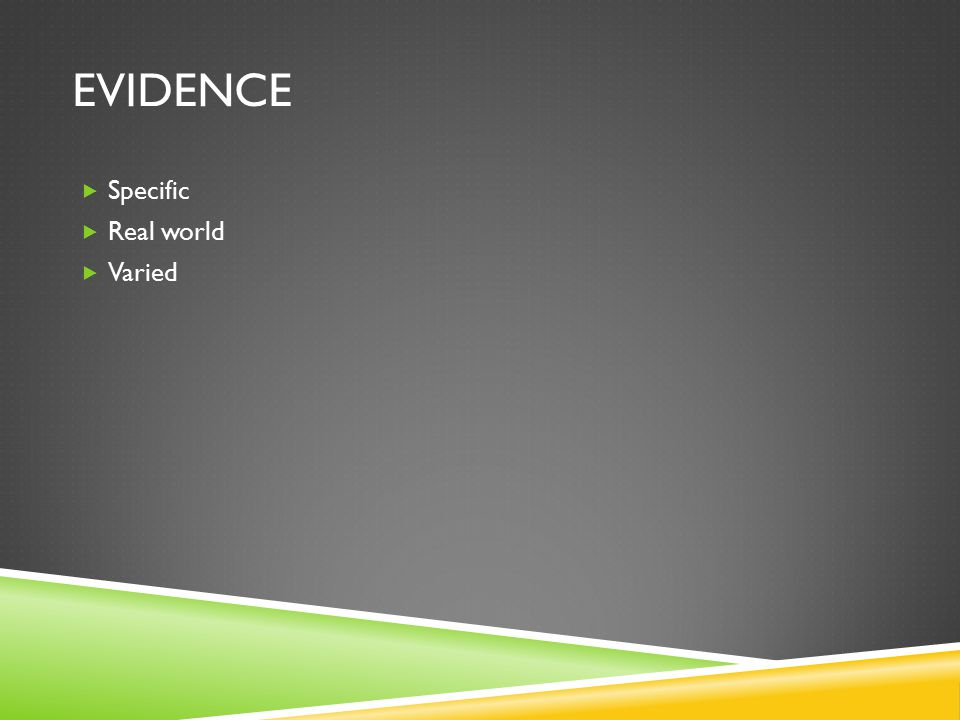 EVIDENCE  Specific  Real world  Varied