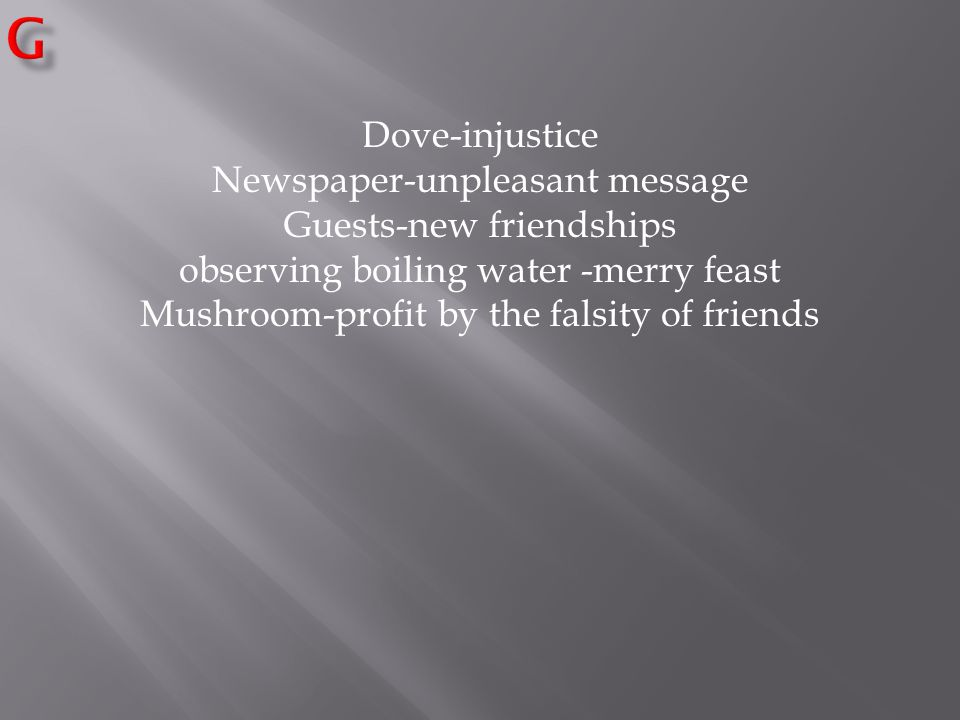 Dove-injustice Newspaper-unpleasant message Guests-new friendships observing boiling water -merry feast Mushroom-profit by the falsity of friends
