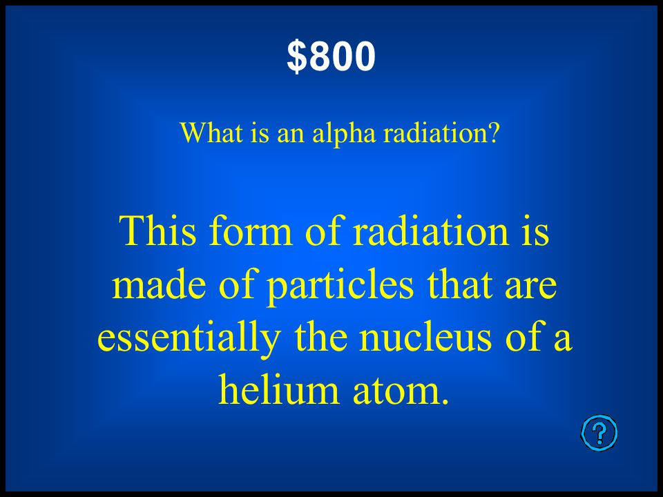 $600 What is gamma radiation This form of radiation has no mass and no atomic number.