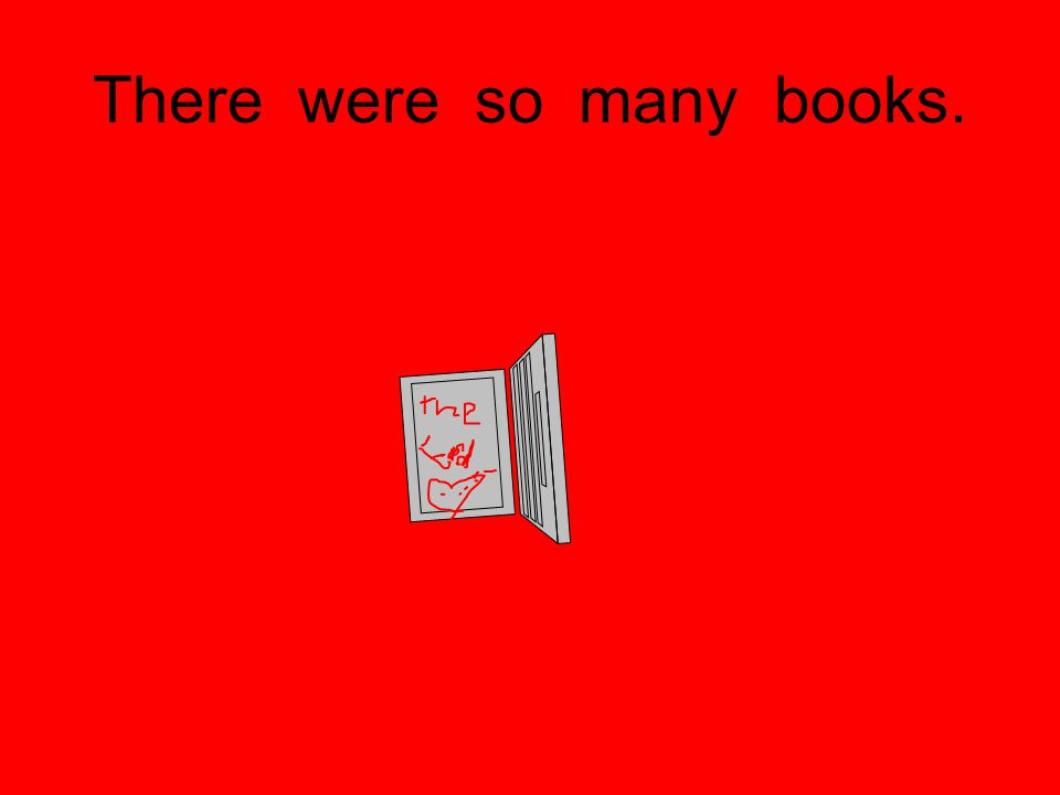There were so many books.