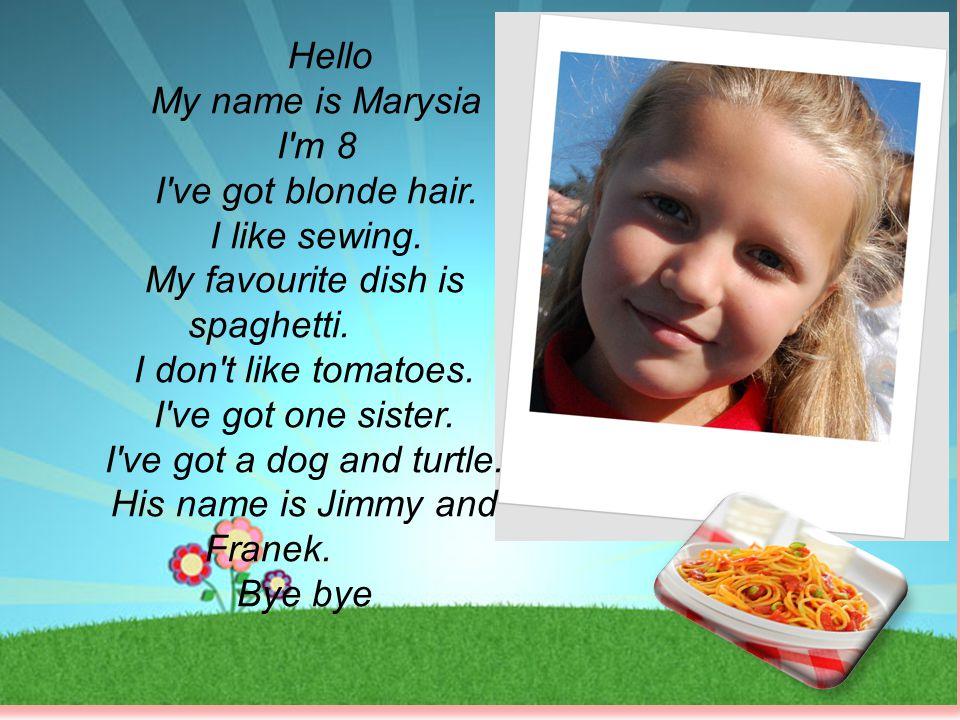 Hello My name is Julka.I m 9. I ve got green and blue eyes and dark blonde hair.