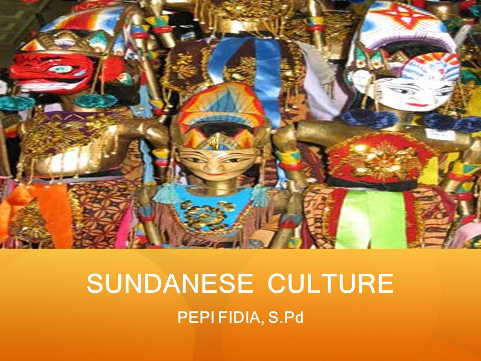 SUNDANESE CULTURE PEPI FIDIA, S.Pd
