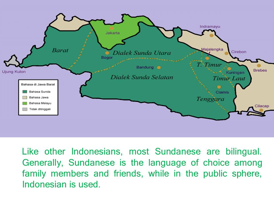 Like other Indonesians, most Sundanese are bilingual.