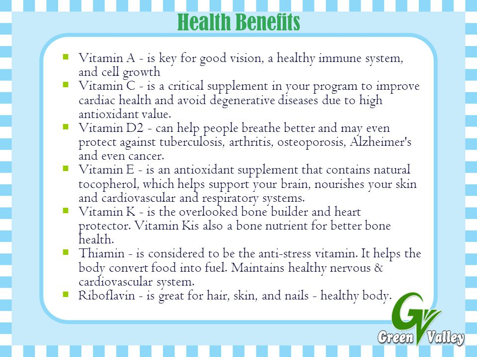 Health Benefits  Vitamin A - is key for good vision, a healthy immune system, and cell growth  Vitamin C - is a critical supplement in your program