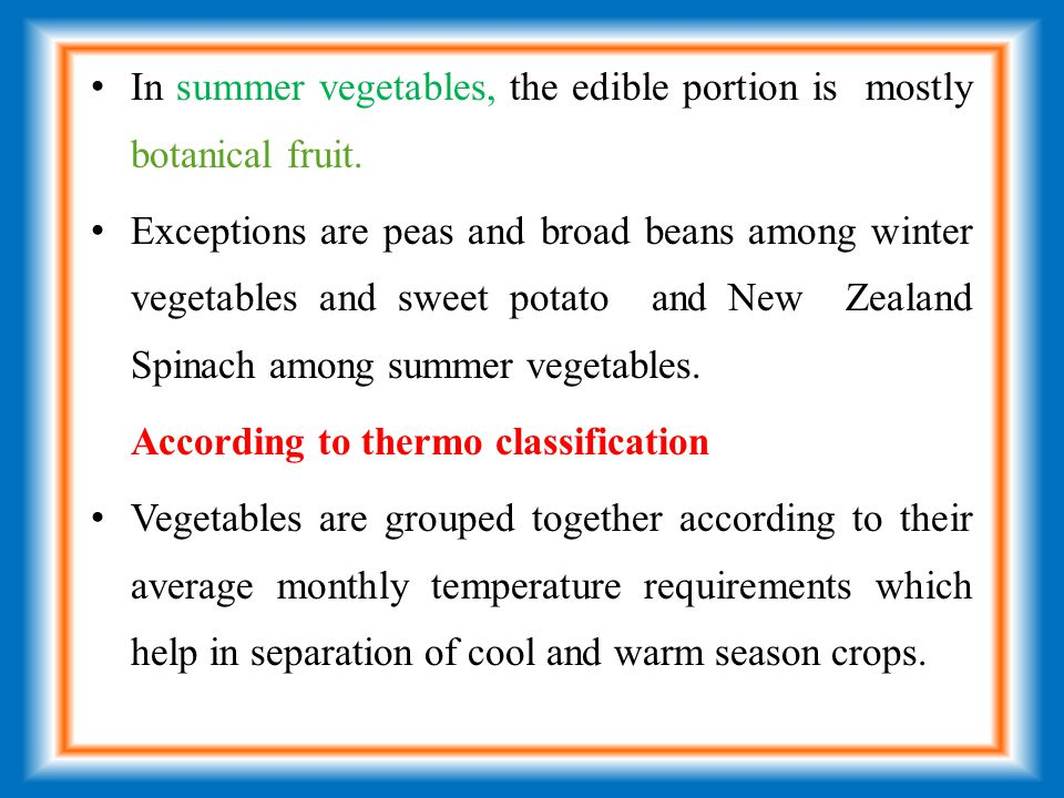 In summer vegetables, the edible portion is mostly botanical fruit.