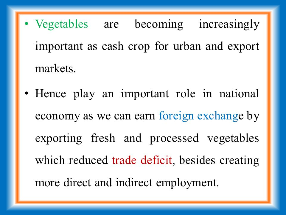 Vegetables are becoming increasingly important as cash crop for urban and export markets.